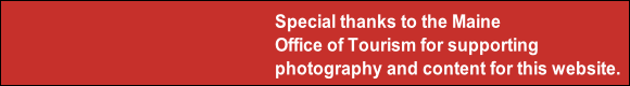 Special thanks to the Maine  Office of Tourism for supporting photography and content for this website.
